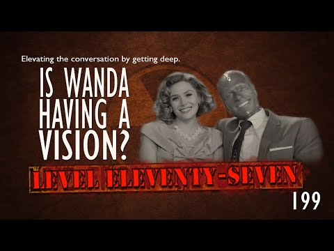 Live From The Bunker #199: WandaVision, Level Eleventy-Seven Style
