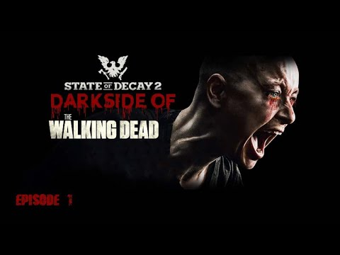 State Of Decay 2 Darkside Of The Walking Dead  Episode 1 A New Beginning
