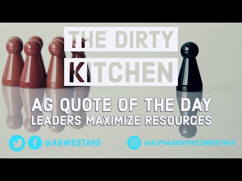 Leadership quotes - The Dirty Kitchen - Leaders Maximize Resources - TDK Quote Of The Day