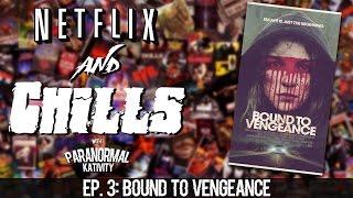 NETFLIX & CHILLS - EP. 3 - BOUND TO VENGEANCE