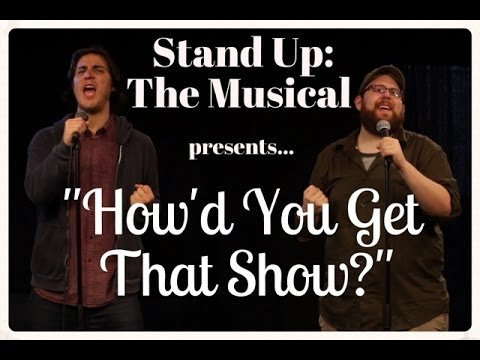 """""""How'd You Get That Show?""""- Stand Up: The Musical"""