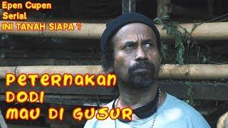 Download Video Epen Cupen Edukasi INI TANAH SIAPA ? Episode 2 :  TERNAK DODI MAU DIGUSUR MP3 3GP MP4