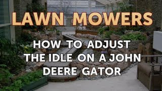 9. How to Adjust the Idle on a John Deere Gator