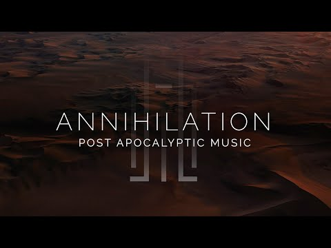 Epic Post Apocalyptic Music - Annihilation
