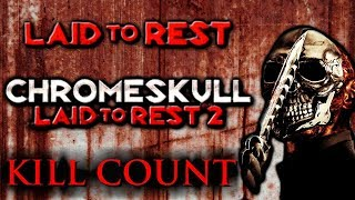 Chromeskull (Laid to Rest 1&2) - Kill Count