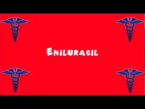 Pronounce Medical Words ― Eniluracil
