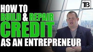 How to Build and Repair Credit as an Entrepreneur