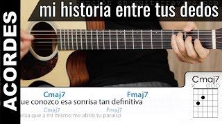Mi Historia Entre Tus Dedos acordes guitarra y cover tutorial