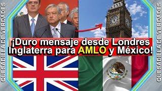 ¡Fuerte mensaje desde Londres Inglaterra para AMLO!