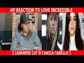 My Reaction To Love Incredible by Cashmere Cat & Camila Cabello
