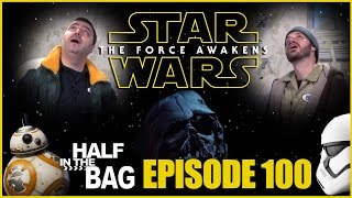 Video Half in the Bag Episode 100: Star Wars: The Force Awakens MP3, 3GP, MP4, WEBM, AVI, FLV Oktober 2018