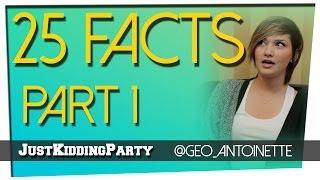 25 Facts - Geo Antoinette - Part 1