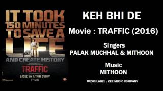 Keh Bhi De - Full Audio Song | Traffic (2016)