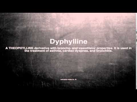 Medical vocabulary: What does Dyphylline mean
