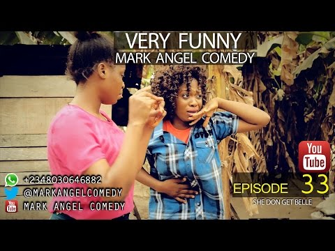 She Don Get Belle (Mark Angel Comedy) (Episode 33)