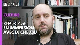 REPORTAGE - EN IMMERSION AVEC DJ CHELOU
