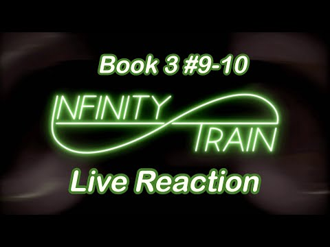 Infinity Train Book 3 Episodes 9-10 Reaction Video!