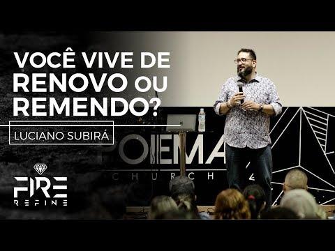 15/11/2017 - Fire Refine - Você vive de renovo ou remendo? - Luciano Subirá
