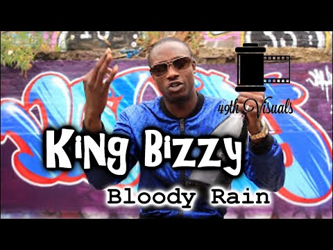 King Bizzy - Bloody Rain [ @49thvisuals ]