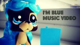 LPS: I'm Blue Music Video!