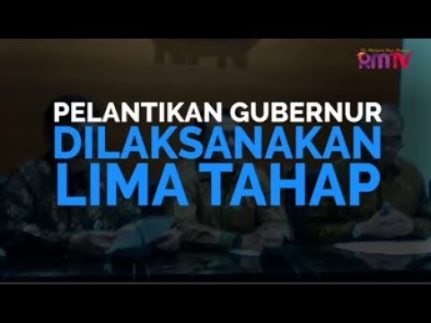 Pelantikan Gubernur Dilaksanakan Lima Tahap
