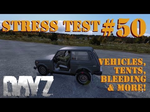 DayZ Stress Test #50 - Vehicles, Tents, Bleeding, And More Features! (0.63/PC)