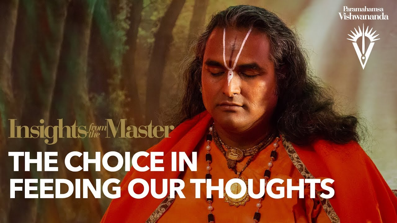 The choice in feeding our thoughts | Insights from the Master