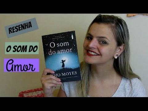 RESENHA: O Som do Amor - Jojo Moyes | Fik Dik Blog