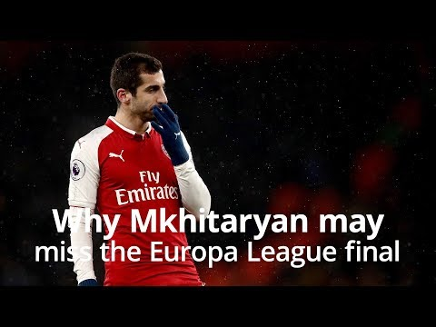 Why Arsenal's Henrikh Mkhitaryan May Not Be Allowed To Play At The Europa League Final