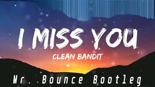 Clean Bandit - I Miss You feat. Julia Michaels ( Mr. Bounce Bootleg )
