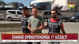 SAMSUN MERKEZLİ CHANGE OPERASYONU