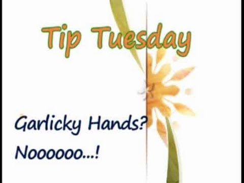 Tip - Garlicky Hands