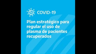 Covid - 19: Plan estratégico para regular el uso de plasma de pacientes recuperados.