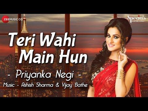 Teri Wahi Main Hun ft. Ashish-Vijay ft.Priyanka Negi
