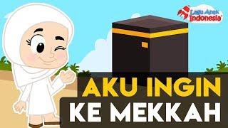 Video Lagu Anak Islami - Aku Ingin Ke Mekkah - Lagu Anak Indonesia MP3, 3GP, MP4, WEBM, AVI, FLV Februari 2018