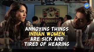 Video ScoopWhoop: Annoying Things Indian Women Are Sick And Tired Of Hearing MP3, 3GP, MP4, WEBM, AVI, FLV Januari 2018