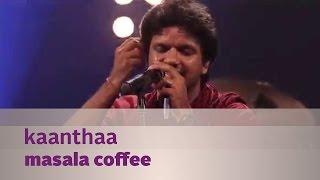 Video Kaanthaa - Masala Coffee - Music Mojo Season 3 - Kappa TV MP3, 3GP, MP4, WEBM, AVI, FLV Desember 2018