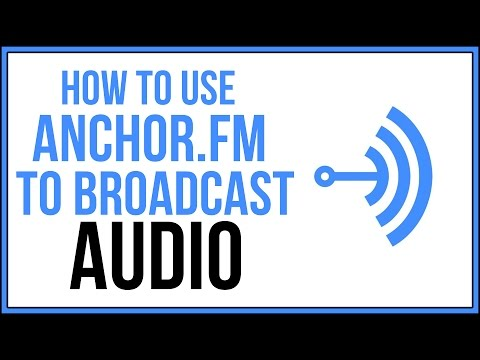 How To Use Anchor To Broadcast Audio Online - Anchor.FM