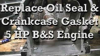 6. How to Replace Crankshaft Oil Seal and Crankcase Gasket on 5 HP Briggs (similar on any small engine)