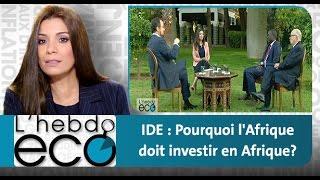 """L'hebdo eco : """"IDE : Pourquoi l'Afrique doit investir en Afrique?"""""""