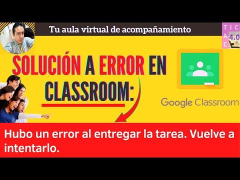 """Solución a error en classroom, aparece: """"Hubo un error al entregar la tarea. Vuelve a intentarlo."""""""