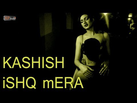 ISHQ ISHQ MERA REVISED - KASHISH HOT VIDEO 2017 - KHANZ PRODUCTION OFFICIAL