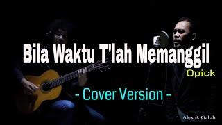 Bila Waktu T'lah Memanggil - Opick - COVER - Alex & Galuh