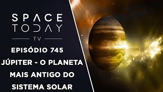 Júpiter - O Planeta Mais Antigo do Sistema Solar - Space Today TV Ep.745 by Space Today