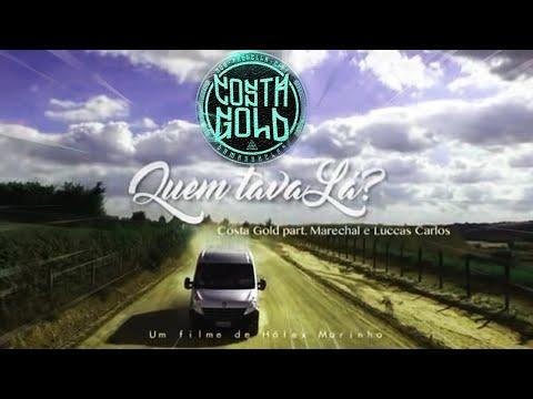 Costa gold - Quem Tava lá? Feat: Luccas Carlos e marechal (Prod: Lotto) [videoclipe] Letra+Download