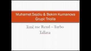 Muhamet Sejdiu&Bekim Kumanova&Grupi Triolla - Tanë Me Rend