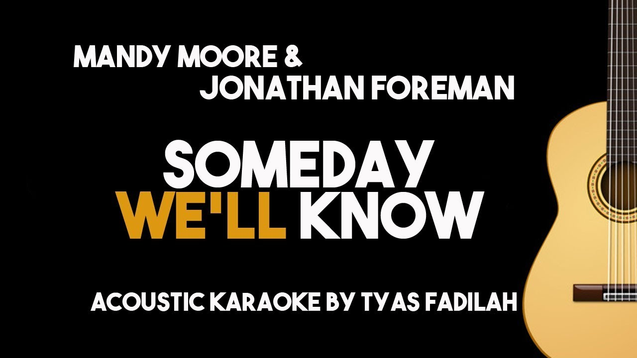 Someday We'll Know – Mandy Moore & Jonathan Foreman (Acoustic guitar Karaoke with Lyrics)