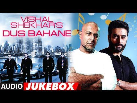 Download Vishal-Shekhar'S Dus Bahane (Audio) Jukebox | Best Of Vishal-Shekhar Bollywood Songs hd file 3gp hd mp4 download videos
