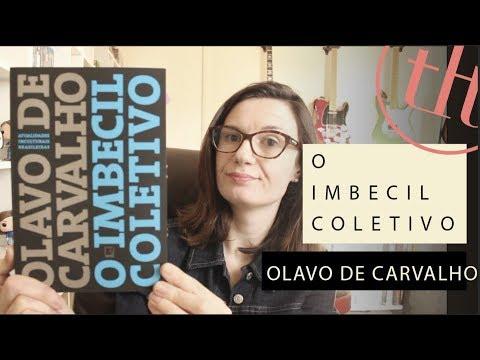 O imbecil coletivo (Olavo de Carvalho)   Tatiana Feltrin