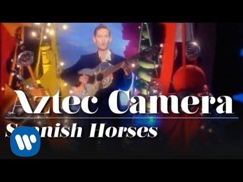 Aztec Camera - Spanish Horses